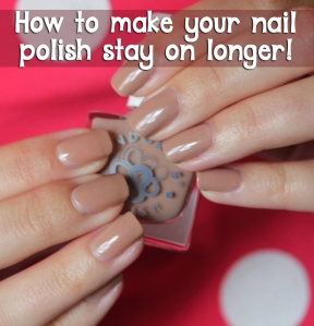 How to make your nail polish stay on longer!